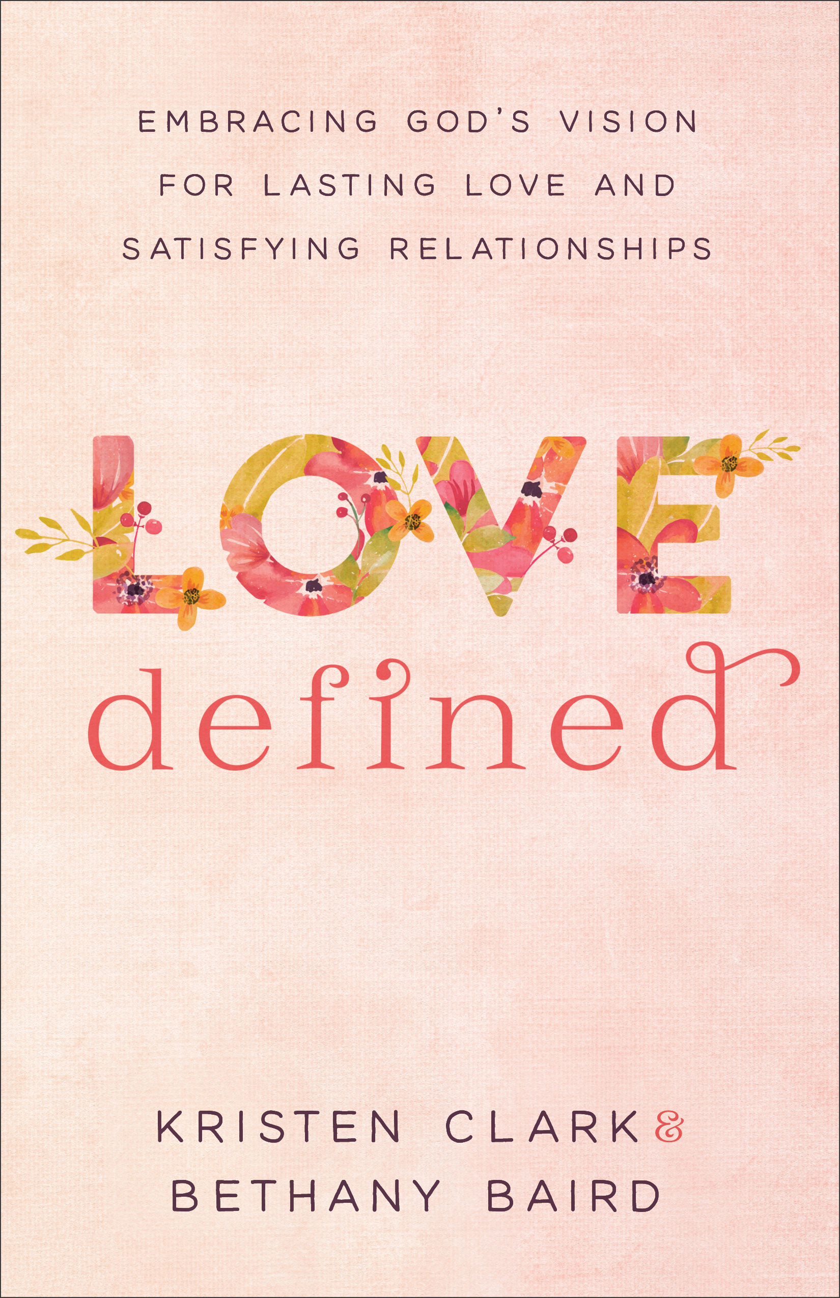Love defined baker publishing group embracing gods vision for lasting love and satisfying relationships stopboris Image collections