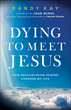 Dying to Meet Jesus