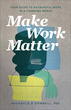 Make Work Matter