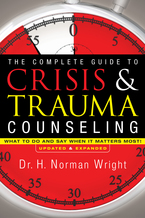 The Complete Guide to Crisis & Trauma Counseling, Updated and Expanded Edition