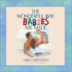 The Wonderful Way Babies Are Made