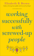 Working Successfully with Screwed-Up People, Repackaged Edition