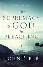 The Supremacy of God in Preaching, Revised and Expanded Edition