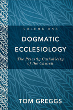 Dogmatic Ecclesiology, Volume 1