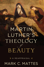 Martin Luther's Theology of Beauty