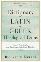 Dictionary of Latin and Greek Theological Terms, 2nd Edition