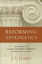 Reforming Apologetics