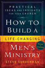 How to Build a Life-Changing Men's Ministry, Revised and Expanded Edition