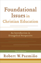 Foundational Issues in Christian Education, 3rd Edition