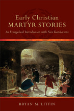 Early Christian Martyr Stories