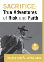 Sacrifice: True Adventures of Risk and Faith