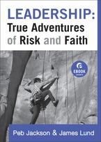 Leadership: True Adventures of Risk and Faith