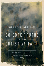 50 Core Truths of the Christian Faith