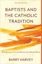 Baptists and the Catholic Tradition, 2nd Edition