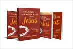Talking with Your Kids about Jesus Curriculum Kit