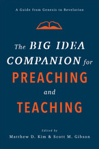 The Big Idea Companion for Preaching and Teaching