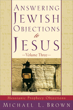Answering Jewish Objections to Jesus, Volume 3