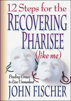 12 Steps for the Recovering Pharisee (like me)