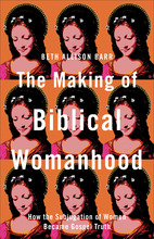 The Making of Biblical Womanhood